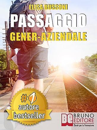 Passaggio Gener-Aziendale: Come Affrontare Le Ansie e Le Emozioni Derivanti Dal Passaggio Generazionale e Diventare Un Giovane Imprenditore Di Successo.