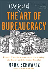The Delicate Art of Bureaucracy: Digital Transformation with the Monkey, the Razor, and the Sumo Wrestler Kindle Edition