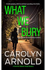 What We Bury: A totally gripping, addictive and heart-pounding crime thriller (Detective Madison Knight Series Book 10) Kindle Edition