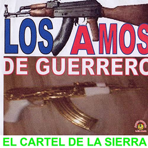 El Cartel De La Sierra by Los Amos De Guerrero on Amazon ...