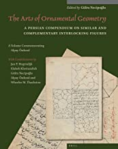 The Arts of Ornamental Geometry, A Persian Compendium on Similar and Complementary Interlocking Figures. A Volume Commemorating Alpay Özdural (Studies ... to Muqarnas) (English and Persian Edition)
