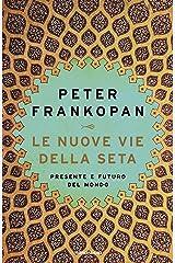 Le Nuove Vie della Seta: Presente e futuro del mondo (Italian Edition) Format Kindle