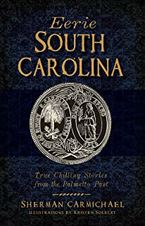 Eerie South Carolina: True Chilling Stories from the Palmetto Past