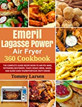 EMERIL LAGASSE POWER AIR FRYER 360 Cookbook: The Complete Guide Recipe Book to Air Fry, Bake, Rotisserie, Dehydrate, Toast...