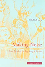 Making Noise: From Babel to the Big Bang and Beyond (Zone Books)