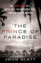 The Prince of Paradise: The True Story of a Hotel Heir, His Seductive Wife, and a Ruthless Murder (St. Martin's True Crime...