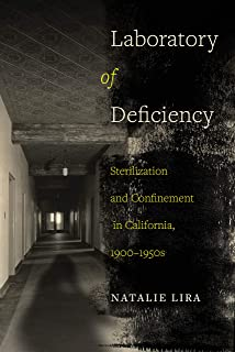 Laboratory of Deficiency, 6: Sterilization and Confinement in California, 1900-1950s (Reproductive Justice: A New Vision f...