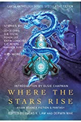 Where the Stars Rise: Asian Science Fiction and Fantasy (Laksa Anthology Series: Speculative Fiction Book 3) Kindle Edition