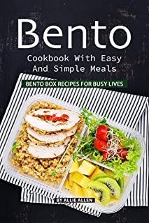 Bento Cookbook with Easy and Simple Meals: Bento Box Recipes for Busy Lives