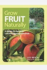 Grow Fruit Naturally: A Hands-On Guide to Luscious, Homegrown Fruit Paperback