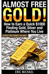 Almost Free Gold! [Revised June 2016]: How to Earn a Quick $1000 Finding Gold, Silver and Precious Metal in Thrift Stores and Garage Sales Where You Live (Almost Free Money Book 5) Kindle Edition