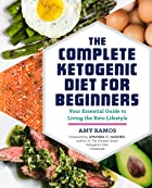 Cover image of The Complete Ketogenic Diet for Beginners by Amy Ramos