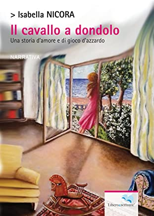 Il cavallo a dondolo: Una storia d'amore e di gioco d'azzardo (il libro si libera Vol. 177)
