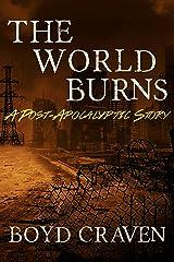 The World Burns: A Post-Apocalyptic Story Kindle Edition