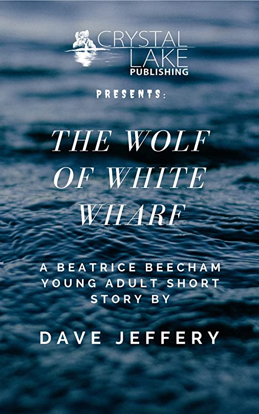 第アルファベット順講堂The Wolf of White Wharf: A Beatrice Beecham Young Adult Short Story (Crystal Lake Shorts Book 3) (English Edition)