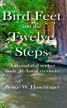 Bird Feet and the Twelve Steps: A thoughtful seeker finds Al-Anon recovery