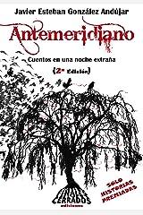 Antemeridiano: Cuentos en una noche extraña (Spanish Edition) Edición Kindle