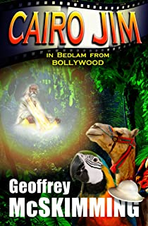 Cairo Jim in Bedlam from Bollywood: An Indian Tale of Incredulity (The Cairo Jim Chronicles Book 12)