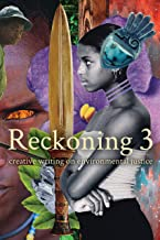 Reckoning 3: Creative Writing on Environmental Justice