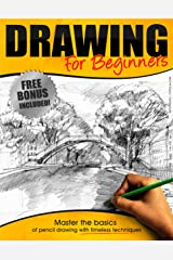 Drawing:: Drawing for Beginners - Master the Basics of Pencil Drawing With Timeless Techniques In 7 days (How To Draw, Drawing Books, Sketching, Drawing Tips, Pencil Drawing) Kindle Edition