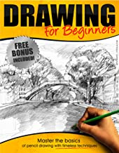 Drawing:: Drawing for Beginners - Master the Basics of Pencil Drawing With Timeless Techniques In 7 days (How To Draw, Dra...