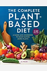 The Complete Plant Based Diet: A Guide and Cookbook to Enjoy Eating More Plants Kindle Edition
