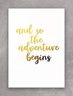 AND SO THE ADVENTURE BEGINS Inspirational Motivational Decor for Your Home, Office, Cubicle, Desk or Business. This Shiny White and Gold Foil Print Wall Art Is 5 X 7 Inches