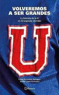Volveremos a ser grandes: La historia de la U en la segunda división (Spanish Edition)