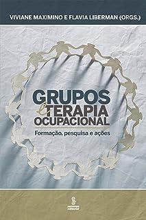 Grupos e terapia ocupacional: Caminhos clínicos e institucionais (Portuguese Edition)