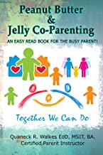 Peanut Butter & Jelly Co-Parenting: An Easy Read Book for the Busy Parent (Peanut Butter & Jelly Parenting 1)
