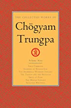 The Collected Works of Chögyam Trungpa, Volume 9: True Command - Glimpses of Realization - Shambhala Warrior Slogans - The Teacup and the Skullcup - ... Fear - The Mishap Lineage - Selected Writings