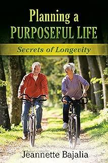 Planning a PURPOSEFUL LIFE: Secrets of Longevity