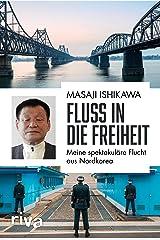 Fluss in die Freiheit: Meine spektakuläre Flucht aus Nordkorea (German Edition) Kindle Edition