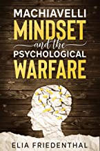 MACHIAVELLI MINDSET and the PSYCHOLOGICAL WARFARE: Your Guide to Build Mental Toughness and Mind Control