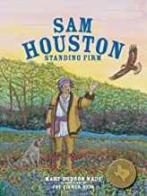 Sam Houston: Standing Firm: Texas Hero (Texas Heroes For Young Readers)
