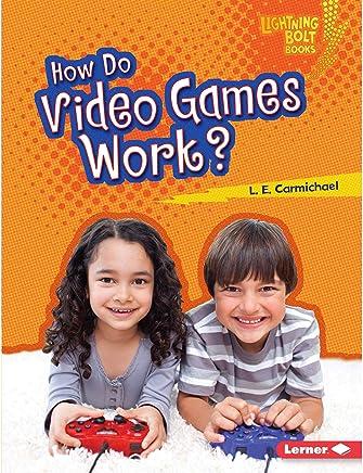 How Do Video Games Work?: Lightning Bolt Books ™ - Our Digital World