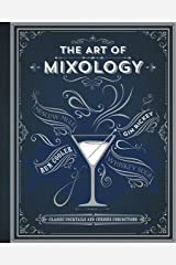 The Art of Mixology: Classic Cocktails and Curious Concoctions Hardcover