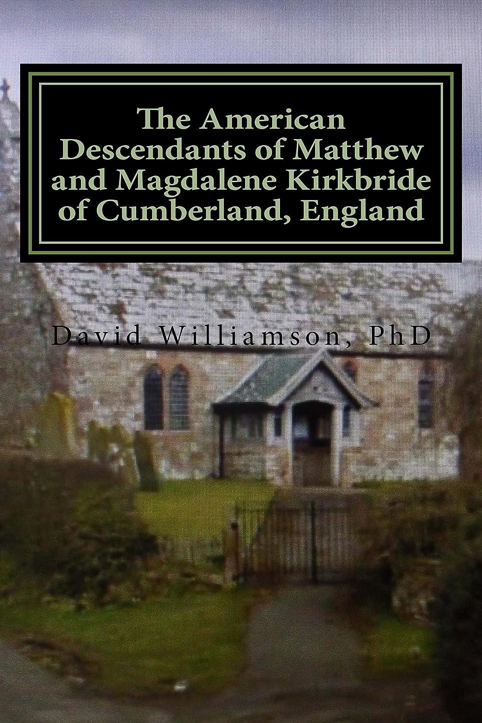 指導する満足できるはさみThe American Descendants of Matthew and Magdalene Kirkbride of Cumberland, England (The Family History and Genealogy Series Book 5) (English Edition)