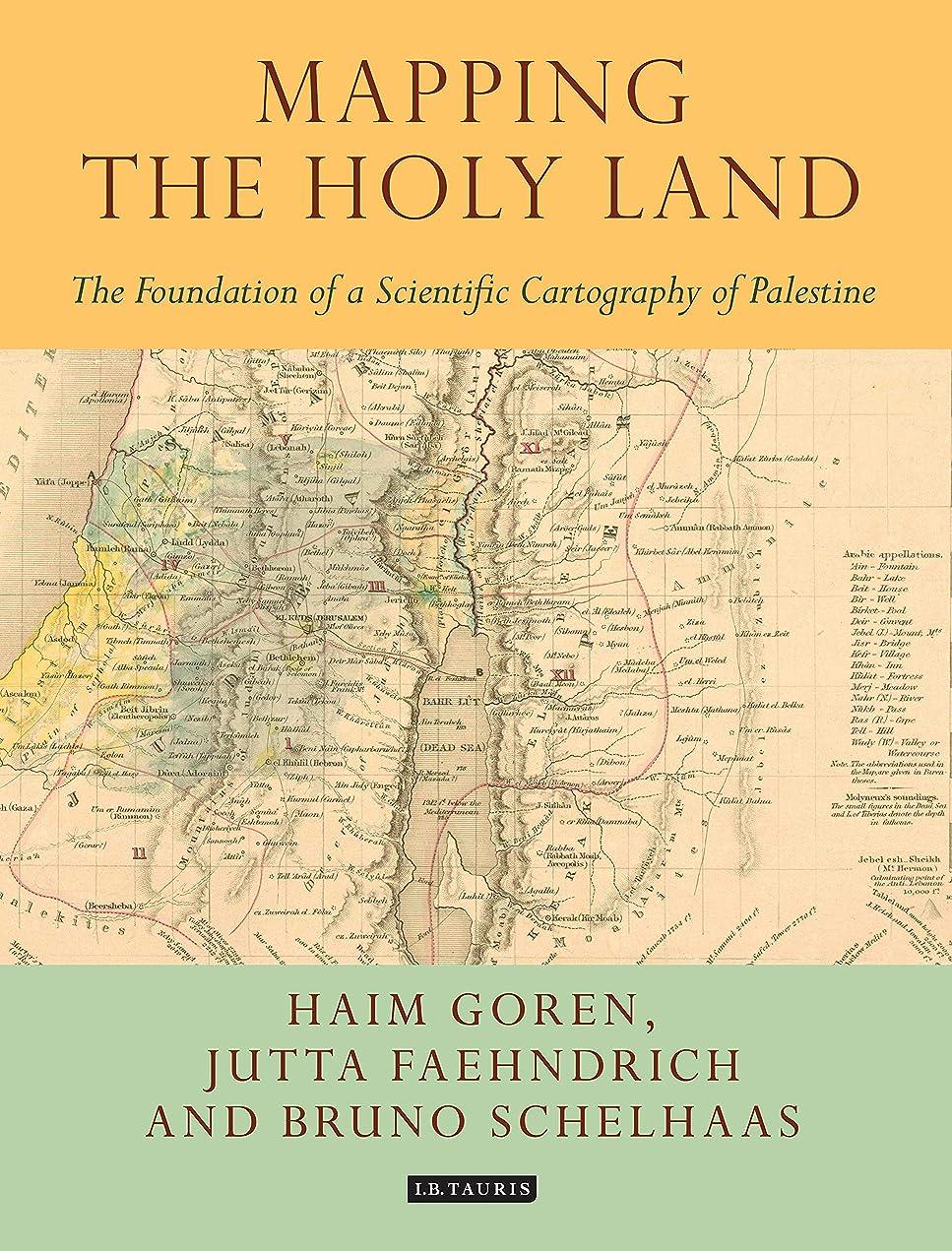 マイクロフォン試用費やすMapping the Holy Land: The Foundation of a Scientific Cartography of Palestine (Tauris Historical Geographical Series) (English Edition)