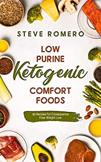 Low Purine Ketogenic Comfort Foods: 30 Recipes for Consequence Free Weight Loss