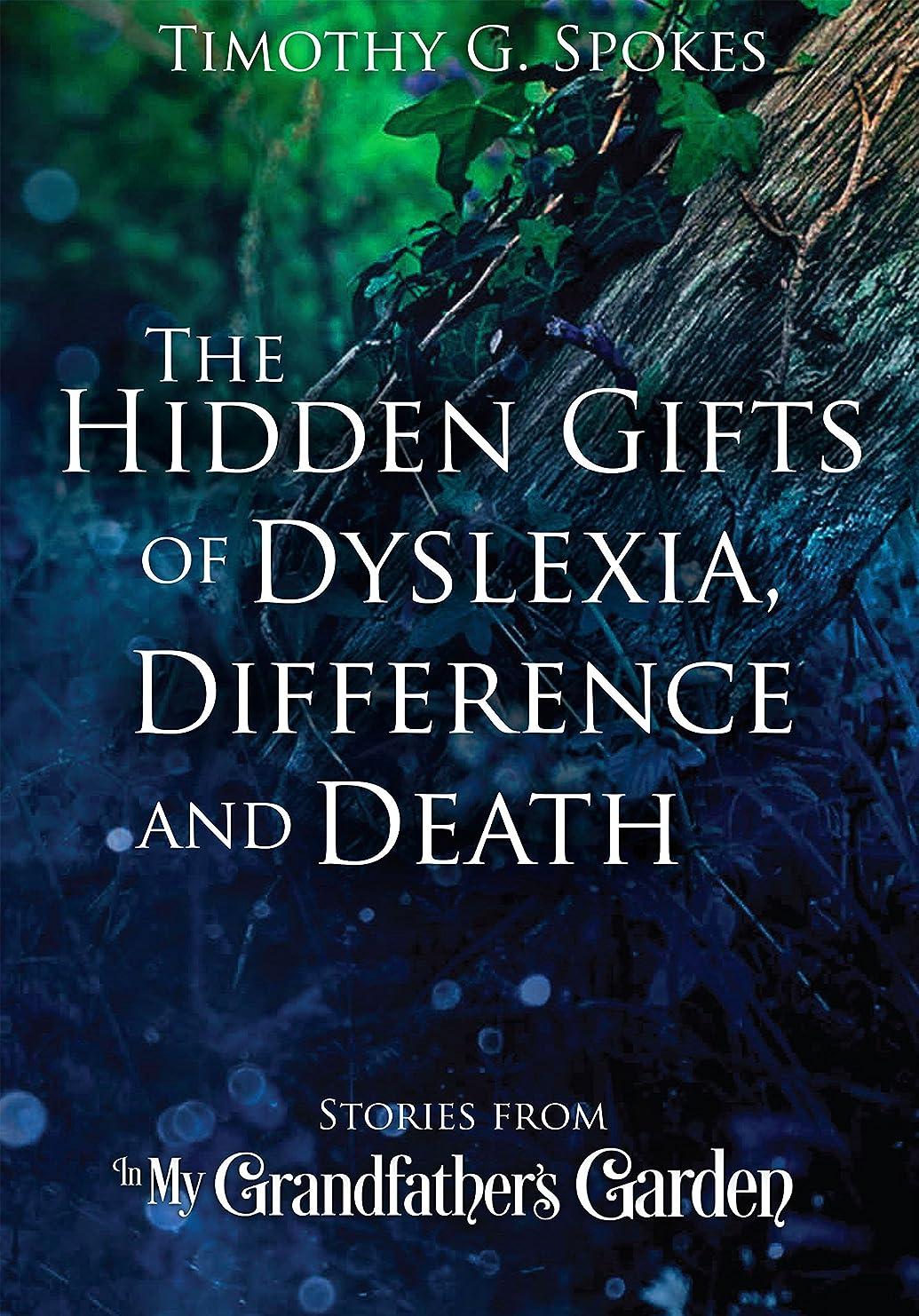 仲人カテゴリー権威The Hidden Gifts of Dyslexia, Difference and Death: Stories from - In My Grandfather's Garden (English Edition)