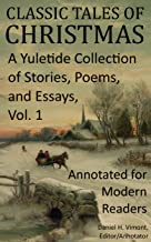 Classic Tales of Christmas: A Yuletide Collection of Stories, Poems, and Essays - Annotated for Modern Readers