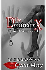 The Dominatrix: A short sexy read (The Professionals Book 4) Kindle Edition