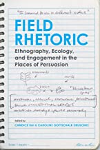 Field Rhetoric: Ethnography, Ecology, and Engagement in the Places of Persuasion (Albma Rhetoric Cult & Soc Crit)