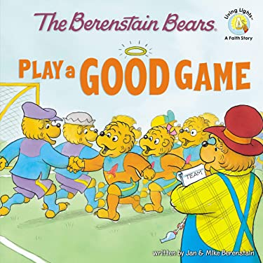 The Berenstain Bears Play a Good Game (Berenstain Bears/Living Lights: A Faith Story)