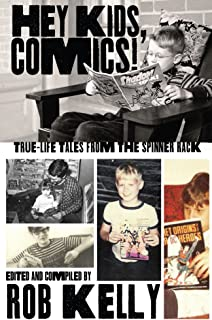 Hey Kids, Comics!: True-Life Tales From the Spinner Rack