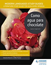 Modern Languages Study Guides: Como agua para chocolate: Literature Study Guide for AS/A-level Spanish (Film and literatur...
