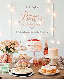 Butter Celebrates!: A Cookbook of Delicious Recipes for Special Occasions
