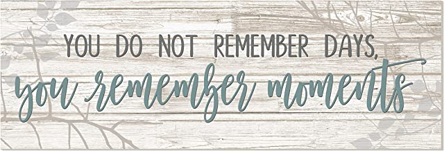 You Do Not Remember Days You Remember Moments White Rustic Wood Sign 6×18 (Unframed)