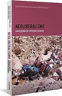 Neoliberalismo como gestão do sofrimento psíquico